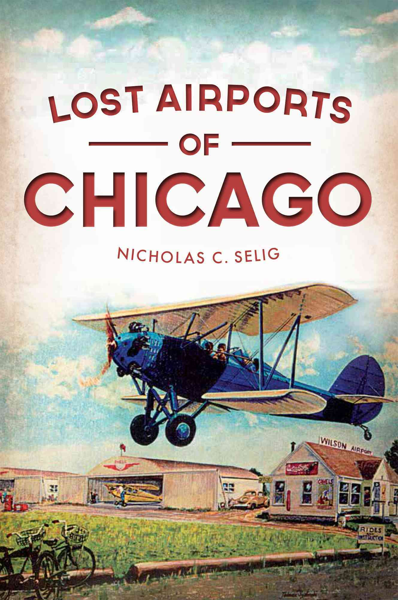Lost Airports of Chicago By Selig, Nicholas C.